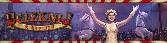 Ucieknij z cyrkiem - Przygoda usytuowana we Francji lat 30-tych!